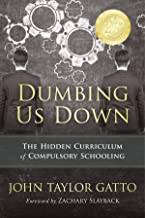 Dumbing Us Down: The Hidden Curriculum of Compulsory Schooling: The Hidden Curriculum of Compulsory Schooling - 25th Anniversary Edition