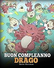 Buon compleanno, drago!: (Happy Birthday, Dragon!) Una simpatica e divertente storia per bambini, per insegnare loro a festeggiare i compleanni. (My Dragon Books Italiano Vol. 6) (Italian Edition)