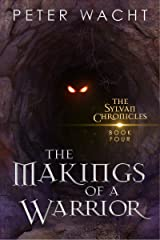 The Makings of a Warrior (The Sylvan Chronicles Book 4) Kindle Edition