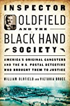 Inspector Oldfield and the Black Hand Society: America's Original Gangsters and the U.S. Postal Detective Who Brought Them to Justice