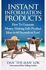 Instant Information Products!: How To Generate Money-Making Info-Product Ideas in 60 Seconds or Less! Kindle Edition