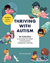 Thriving with Autism: 90 Activities to Encourage Your Child's Communication, Engagement, and Play