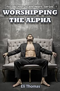 Worshipping The Alpha: (Follow Your Slave Heart, Book 1) - a gay, office erotica, Alpha & sub short story