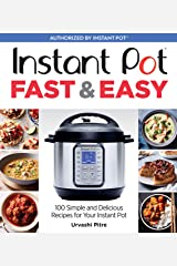Instant Pot Fast & Easy: 100 Simple and Delicious Recipes for Your Instant Pot Kindle Edition