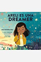 Areli Es Una Dreamer (Areli Is a Dreamer Spanish Edition): Una Historia Real por Areli Morales, Beneficiaria de DACA Kindle Edition