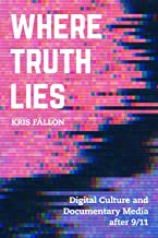 Where Truth Lies: Digital Culture and Documentary Media after 9/11 (English Edition)