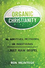 Organic Christianity: No additives, pesticides, or insecticides. . . Just Raw Gospel