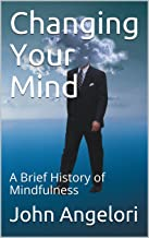Changing Your Mind : A Brief History of Mindfulness (English Edition)