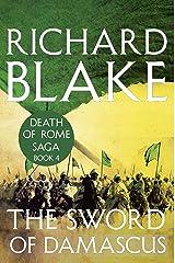 The Sword of Damascus (Death of Rome Saga Book Four) (Aelric 4) Kindle Edition