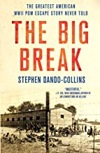 The Big Break: The Greatest American WWII POW Escape Story Never Told