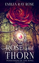 Rose and Thorn: Possession of The King (Book 1) (A Collection of Roses)