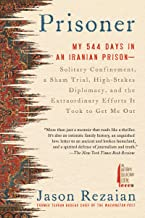 Prisoner: My 544 Days in an Iranian Prison--Solitary Confinement, a Sham Trial, High-Stakes Diplomacy, and the Extraordina...