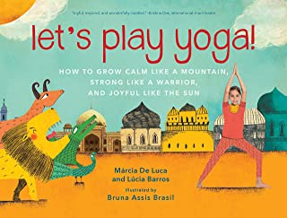 Let's Play Yoga!: How to Grow Calm Like a Mountain, Strong Like a Warrior, and Joyful Like the Sun