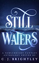Still Waters: A Noblebright Fantasy Anthology (Lucent Anthologies Book 1) (English Edition)