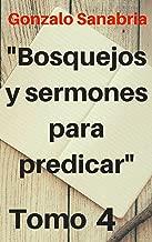 Bosquejos y Sermones para predicar, Tomo 4: Temas y predicaciones cristianas (Spanish Edition)