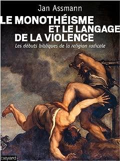Le monothéisme et le langage de la violence (Histoire des religions) (French Edition)