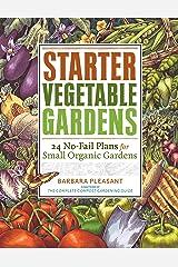 Starter Vegetable Gardens: 24 No-Fail Plans for Small Organic Gardens Kindle Edition