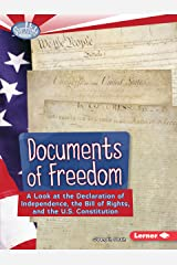 Documents of Freedom: A Look at the Declaration of Independence, the Bill of Rights, and the U.S. Constitution (Searchlight Books ™ ― How Does Government Work?) Paperback