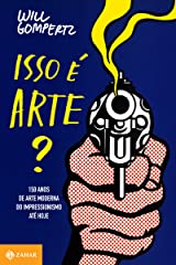 Isso é arte?: 150 anos de arte moderna. Do impressionismo até hoje eBook Kindle
