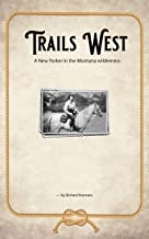Trails West: A New Yorker in the Montana wilderness
