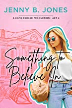 Something to Believe In (A Katie Parker Production Book 4)