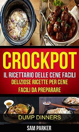Crockpot: Il ricettario delle cene facili: Deliziose ricette per cene facili da preparare (
