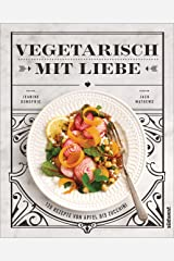 Vegetarisch mit Liebe: 120 Rezepte von Apfel bis Zucchini (German Edition) Kindle Edition