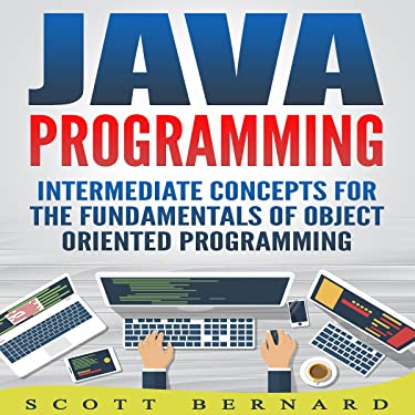 Java Programming: Intermediate Concepts for the Fundamentals of Object Oriented Programming