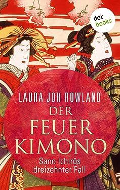 Der Feuerkimono: Sano Ichirōs dreizehnter Fall: Historischer Kriminalroman (Ein Fall für Sano Ichirō 13) (German Edition)