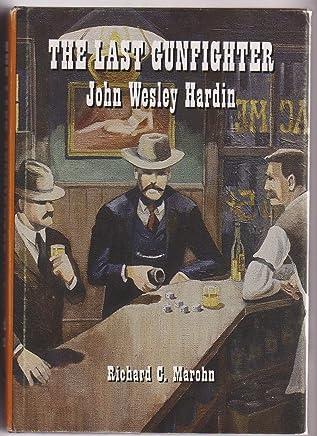 The Last Gunfighter: John Wesley Hardin (The Early West): Richard C