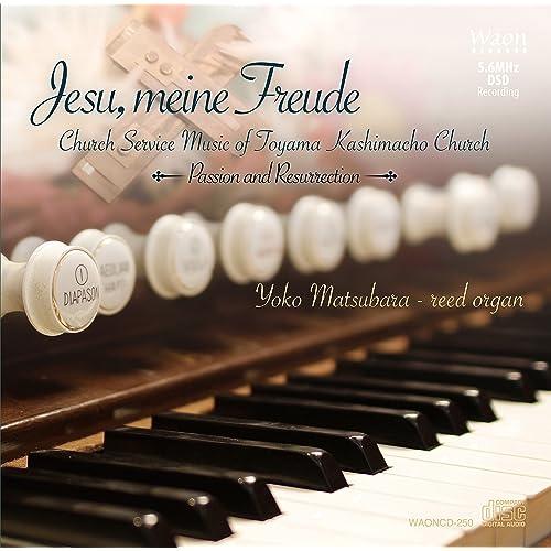 Jesu, meine freude: Church Service Music of Toyama Kashimacho Church - Passion & Ressurection