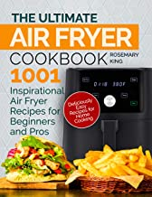 The Ultimate Air Fryer Cookbook: 1001 Inspirational Air Fryer Recipes for Beginners and Pros. Deliciously Easy Recipes for...