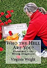 Who the Hell Are You?: Alzheimer's the Wrong Diagnosis