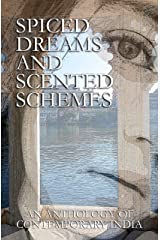 Spiced Dreams and Scented Schemes: An Anthology of Contemporary India Kindle Edition