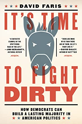 It's Time to Fight Dirty: How Democrats Can Build a Lasting