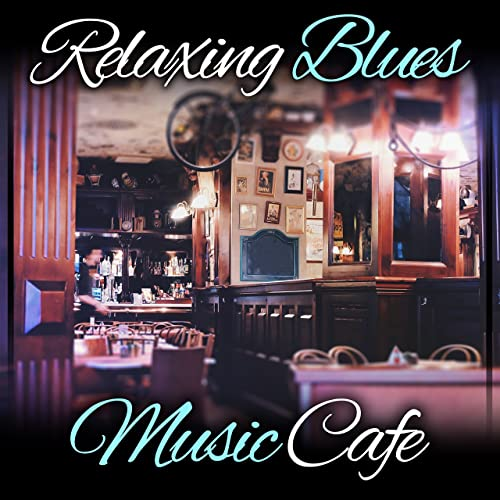 Relaxing Blues Music Cafe Restaurant Bar Music Acoustic Guitar Background Cool Instrumental Blues Mood Music To Love Relaxing Weekend With Friends By Good City Music Band On Amazon Music Amazon Com