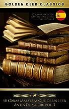50 Obras Maestras Que Debes Leer Antes De Morir: Vol. 3 (Golden Deer Classics) (Spanish Edition)