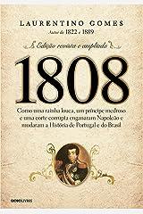 1808 – Como uma rainha louca, um príncipe medroso e uma corte corrupta enganaram Napoleão e mudaram a História de Portugal e do Brasil eBook Kindle