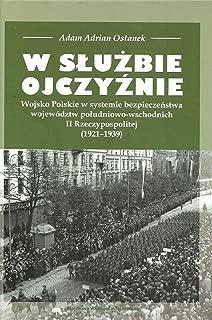 W sluzbie Ojczyznie: Wojsko Polskie w systemie bezpieczenstwa województw poludniowo-wschodnich II Rzeczypospolitej (1921-1939) (Polish Edition)