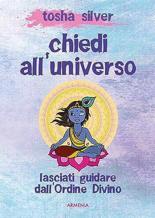 Chiedi all'universo (Italian Edition)