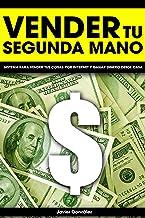 Vender tu segunda mano: Sistema para vender tus cosas por internet y ganar dinero desde casa (Ganar dinero extra con marke...