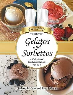 Gelatos and Sorbettos: A Collection of Fine Frozen Desserts (Volume 1)