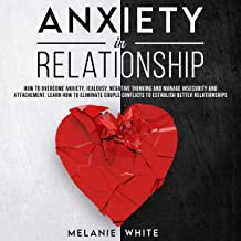 Anxiety in Relationship: How to Overcome Anxiety, Jealousy, Negative Thinking and Manage Insecurity and Attachment. Learn ...