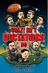 Crazy Stuff Dictators Do: Insane But True Stories You Won't Believe Actually Happened Kindle Edition