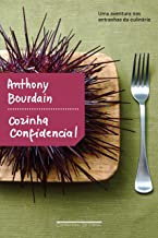 Cozinha confidencial: Uma aventura nas entranhas da culinária (Portuguese Edition)