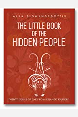The Little Book of the Hidden People: Twenty stories of elves from Icelandic folklore Kindle Edition