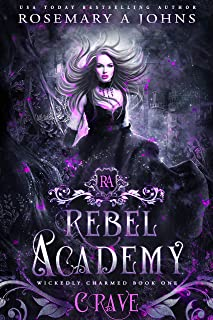 Rebel Academy: Crave: A Paranormal Academy Romance Series (Wickedly Charmed Book 1)