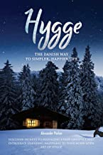 Hygge: The Danish Way To Simpler, Happier Life. Discover Secrets To Managing A Fast Lifestyle And Introduce Unending Happi...