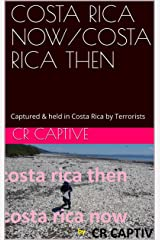 COSTA RICA NOW/COSTA RICA THEN: Although never convicted of or accused of a crime, I was tortured for two days & about to spend the rest of my life in ... .. (CVostaRica Then/Costa Rica Now Book 1) Kindle Edition