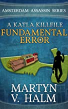 Fundamental Error - A Katla KillFile (Amsterdam Assassin Series)